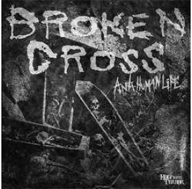 "Broken Cross - Anti Human Life 7"""