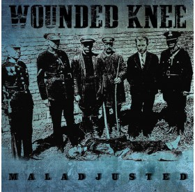 Wounded Knee - Maladjusted