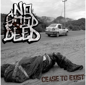 No Good Deed - Cease To Exist CDr