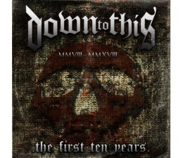 Down To This - The First Ten Years CD