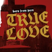 Born From Pain - True Love LP