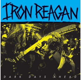 Iron Reagan - Dark Days Ahead LP