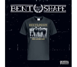 Bent Out Of Shape - Who Laughs Last T-Shirt
