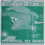 "Half My Time - My Voice, My Mind 7"""