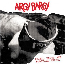Argy Bargy - Drink, Drugs And Football Thugs LP
