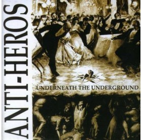 Anti-Heros - Underneath The Underground CD