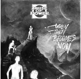 """Abuse Of Power - When Then Becomes Now 7"""""""