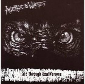 Allergic To Whores - Life Through Death's Eyes